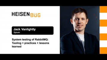 Heisenbug: Jack Vanlightly — System testing of RabbitMQ: Tooling + practices + lessons learned - вид