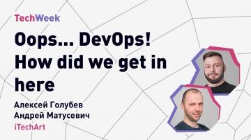 DevOps: Oops... DevOps! How did we get in here. iTechArt, TechWeek Autumn 2021 - видео