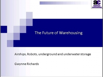 The Future of Warehousing. Airships, Robots, underground and underwater storage. Gwynne Richards